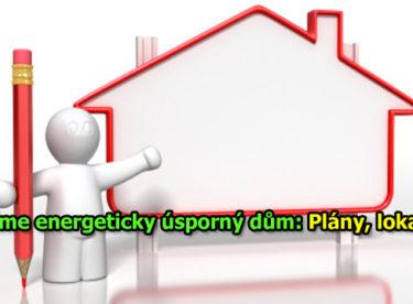 Stavíme energeticky úsporný dům: 1. díl – plány, lokalita